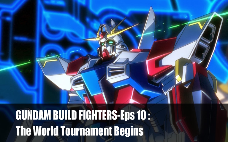 GUNDAM BUILD FIGHTERS-Eps 10: The World Tournament Begins