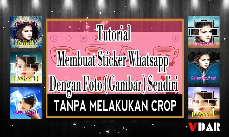 Tutorial Cara Membuat Sticker Whatsapp Dengan Foto (Gambar) Sendiri Tanpa Crop